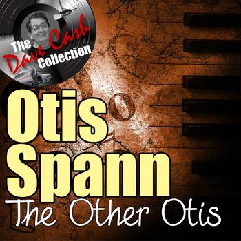 Otis Spann - The Other Otis - [The Dave Cash Collection]