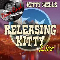 Kitty Wells - Releasing Kitty Live - [The Dave Cash Collection]