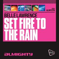 Belle Lawrence - Almighty Presents: Set Fire To The Rain