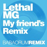Lethal MG - My Friend's Remix