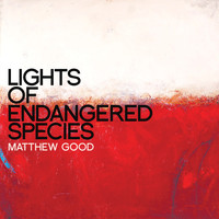 Matthew Good - Lights of Endangered Species (Explicit)