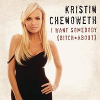 Kristin Chenoweth - I Want Somebody (Bitch About)