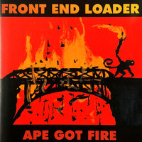 Front End Loader - Ape Got Fire (Explicit)