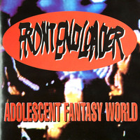 Front End Loader - Adolescent Fantasy World (Explicit)