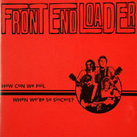 Front End Loader - How Can We Fail When We Are So Sincere? (Explicit)