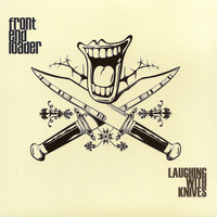 Front End Loader - Laughing With Knives (Explicit)