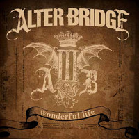 Alter Bridge - Wonderful Life