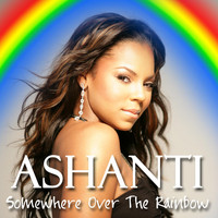 Ashanti - Somewhere Over The Rainbow