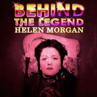 Helen Morgan - Helen Morgan - Behind The Legend