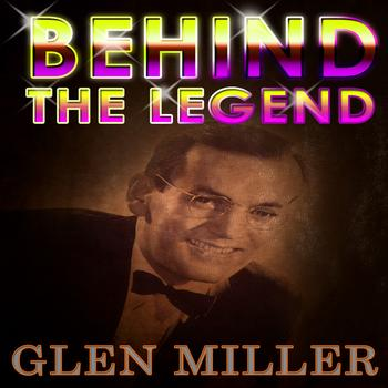 Glen Miller - Glenn Miller - Behind The Legend