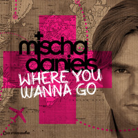 Mischa Daniels - Where You Wanna Go