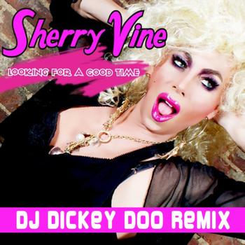 Sherry Vine - Looking for Good Time (DJ Dickey Doo Remix [Explicit])