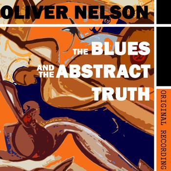 Oliver Nelson - The Blues and the Abstract Truth (Original Recording of the Classic Album)
