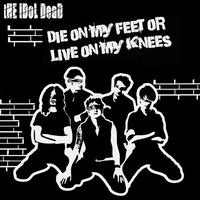 The Idol Dead - Die On My Feet Or Live On My Knees
