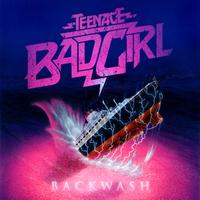 Teenage Bad Girl - Backwash