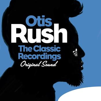 Otis Rush - The Classic Recordings (Original Sound)