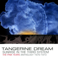 Tangerine Dream - Sunrise in the Third System - The Pink Years Anthology : 1970-1973