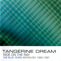 Tangerine Dream - Ride on the Ray - The Blue Years Anthology : 1980-1987