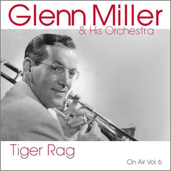 Glenn Miller & His Orchestra - Tiger Rag (On Air Vol. 6)