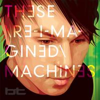 BT - These Re-Imagined Machines