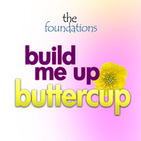 Foundations - Build Me Up Buttercup
