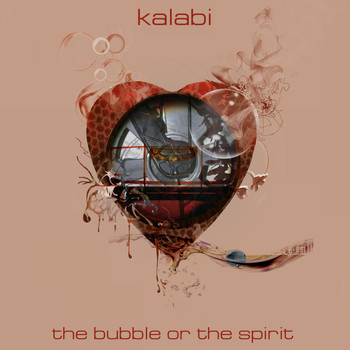 Kalabi - The Bubble or the Spirit