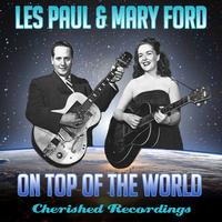 Les Paul and Mary Ford - On Top Of The World