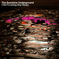 The Sunshine Underground - I Ain't Losing Any Sleep