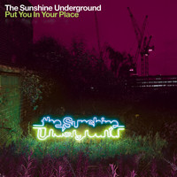 The Sunshine Underground - Put You In Your Place (Remixes)