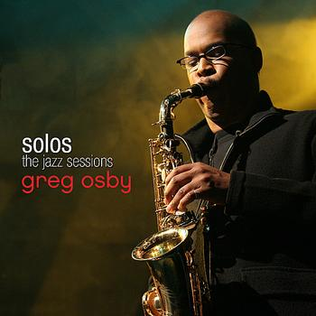 Greg Osby - Greg Osby - SOLOS : The Jazz Sessions