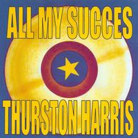 Thurston Harris - All My Succes: Thurston Harris