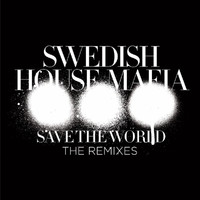 Swedish House Mafia - Save The World (The Remixes)