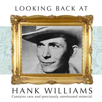 Hank Williams - Looking Back:  Hank Williams