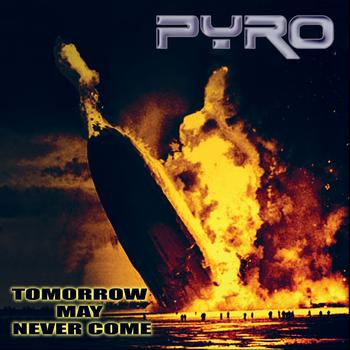 Pyro - Tomorrow May Never Come