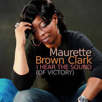 Maurette Brown Clark - I Hear The Sound (Of Victory)