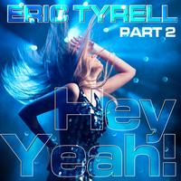 Eric Tyrell - Hey Yeah! (Part 2)