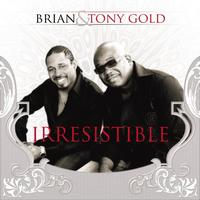 Brian & Tony Gold - Irresistible