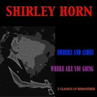 Shirley Horn - Embers and Ashes / Where Are You Going