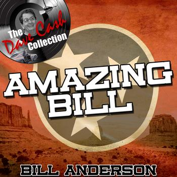 Bill Anderson - Amazing Bill - [The Dave Cash Collection]