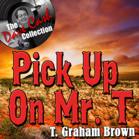 T. Graham Brown - Pick Up On Mr. T - [The Dave Cash Collection]