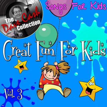 Songs for Kids - Great Fun For Kids Vol. 3 - [The Dave Cash Collection]