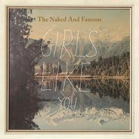 The Naked And Famous - Girls Like You