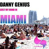 Danny Genius - Lost My Mind In Miami