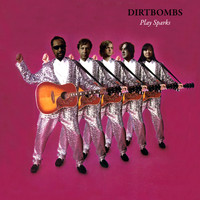 The Dirtbombs - Play Sparks