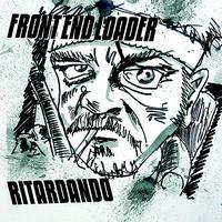 Front End Loader - Ritardando (Explicit)