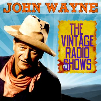 John Wayne - The Vintage Radio Shows
