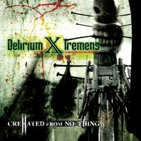 Delirium X Tremens - Crehated from No Thing