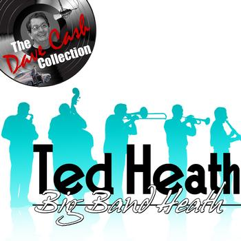 Ted Heath - Big Band Heath - [The Dave Cash Collection]