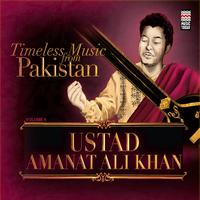 Ustad Amanat Ali Khan - Timeless Music From Pakistan Vol. 6
