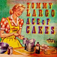 Tommy Largo - Ace Of Cakes